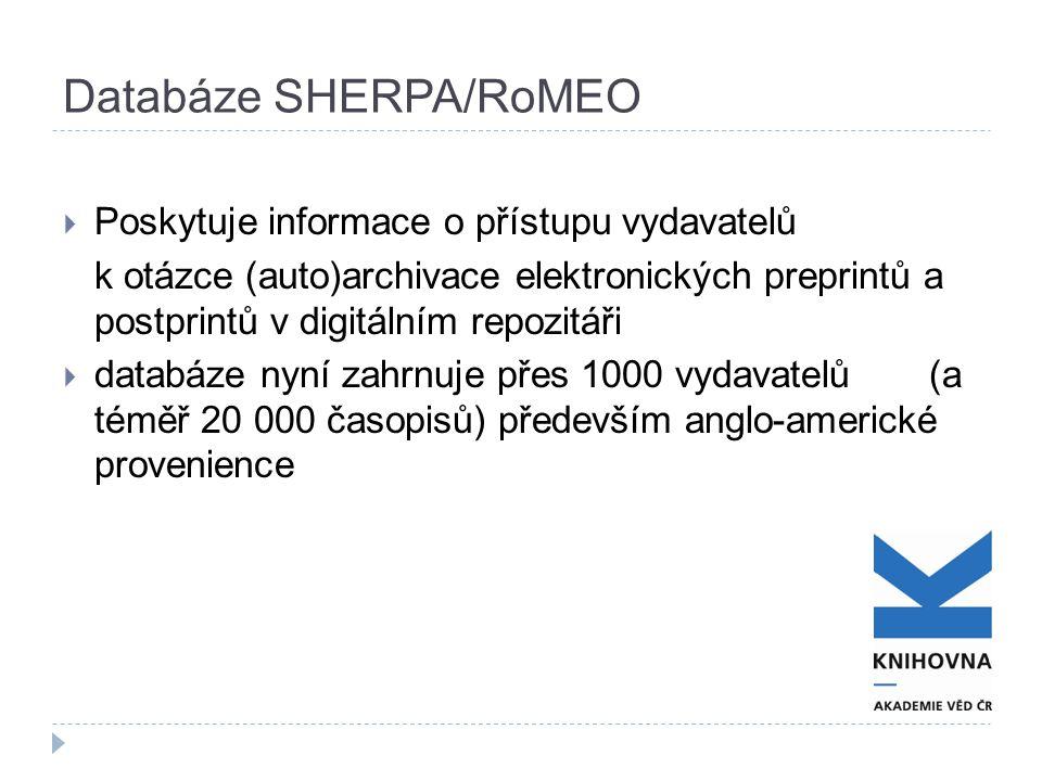 Databáze SHERPA/RoMEO  Poskytuje informace o přístupu vydavatelů k otázce (auto)archivace elektronických preprintů a postprintů v digitálním repozitáři  databáze nyní zahrnuje přes 1000 vydavatelů (a téměř 20 000 časopisů) především anglo-americké provenience