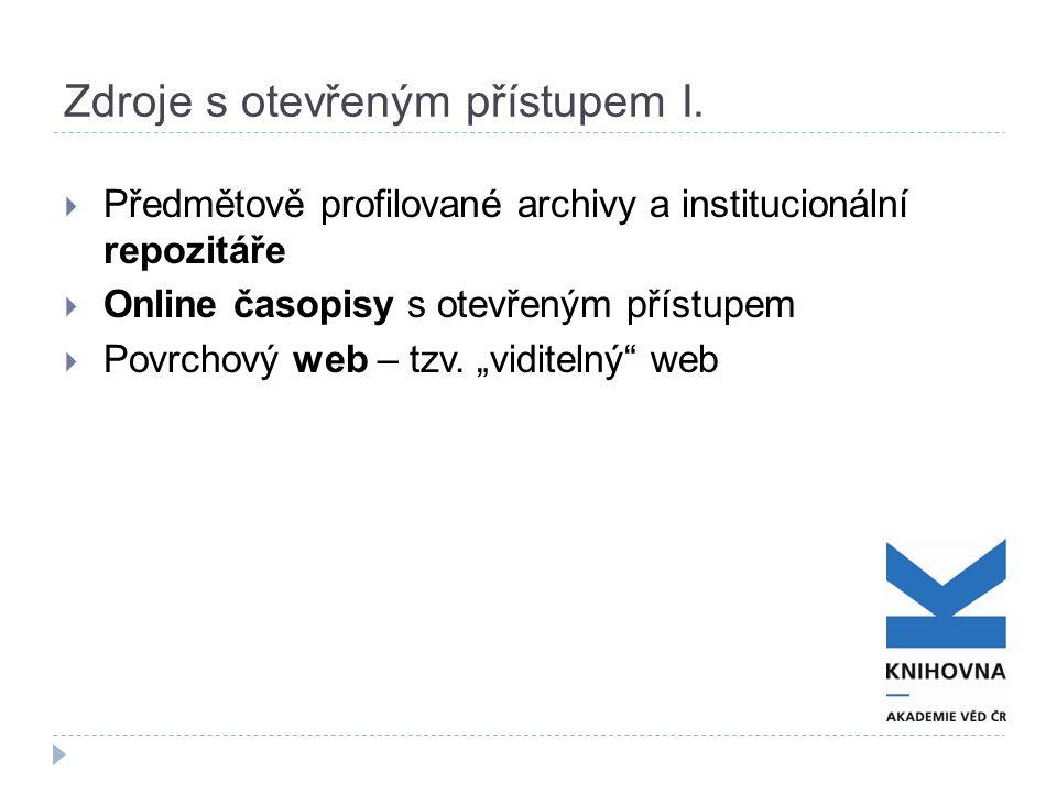  Předmětově profilované archivy a institucionální repozitáře  Online časopisy s otevřeným přístupem  Povrchový web – tzv.