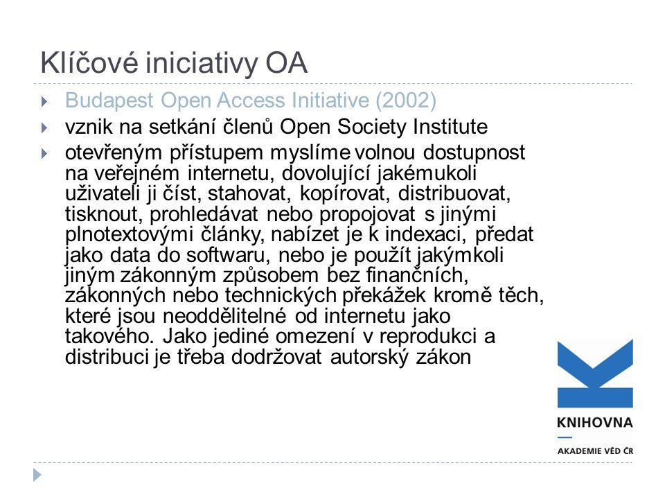 Klíčové iniciativy OA  Budapest Open Access Initiative (2002)  vznik na setkání členů Open Society Institute  otevřeným přístupem myslíme volnou dostupnost na veřejném internetu, dovolující jakémukoli uživateli ji číst, stahovat, kopírovat, distribuovat, tisknout, prohledávat nebo propojovat s jinými plnotextovými články, nabízet je k indexaci, předat jako data do softwaru, nebo je použít jakýmkoli jiným zákonným způsobem bez finančních, zákonných nebo technických překážek kromě těch, které jsou neoddělitelné od internetu jako takového.