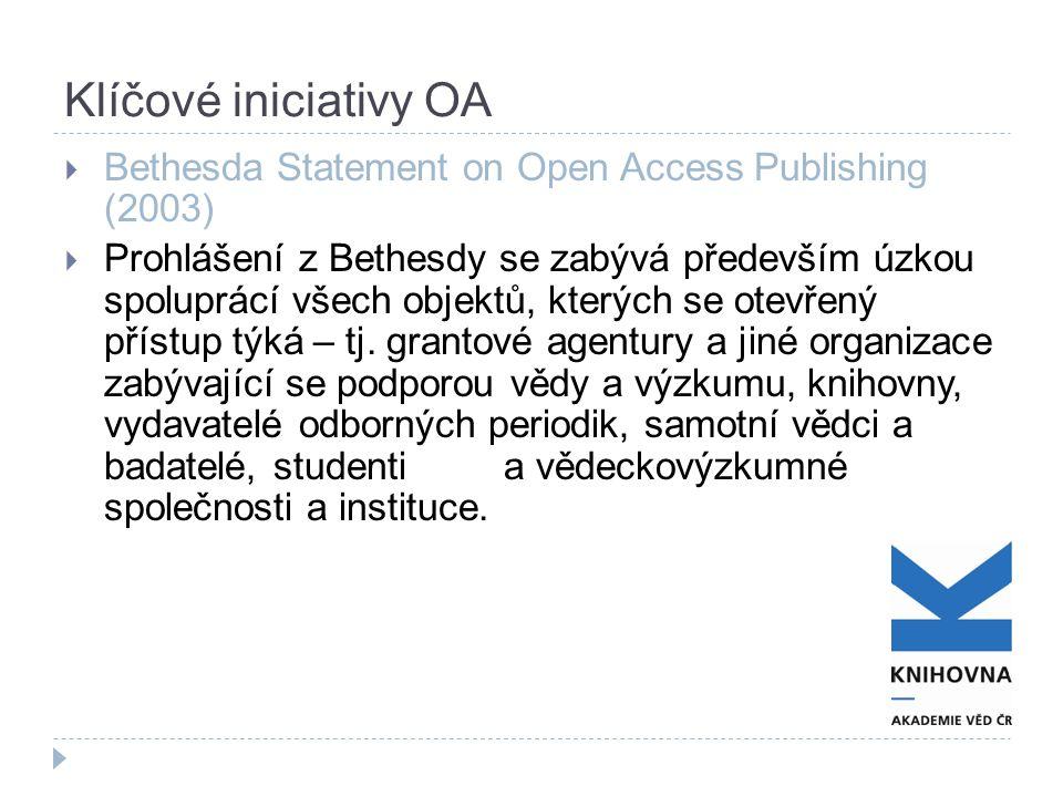 Klíčové iniciativy OA  Bethesda Statement on Open Access Publishing (2003)  Prohlášení z Bethesdy se zabývá především úzkou spoluprácí všech objektů, kterých se otevřený přístup týká – tj.
