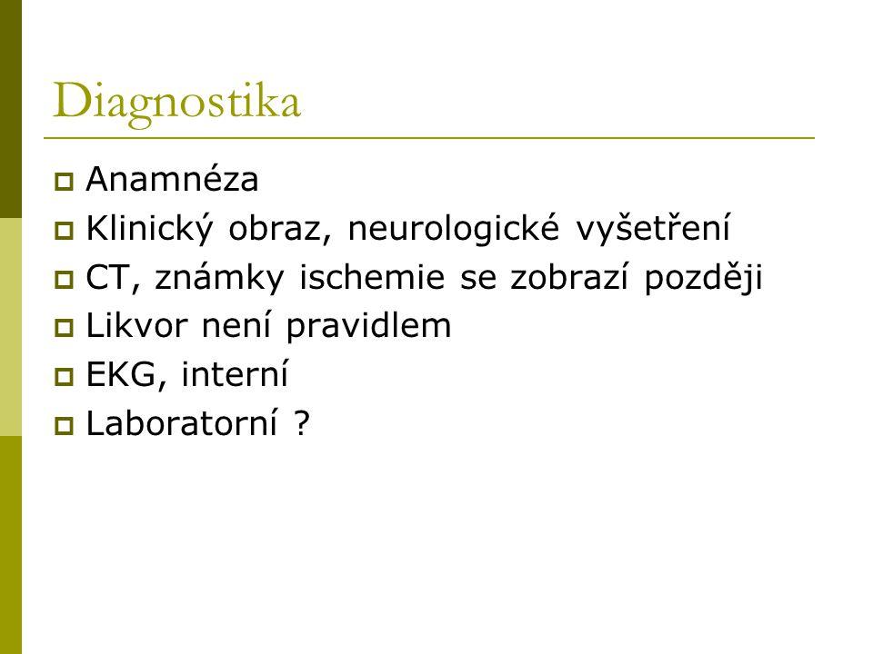 Diagnostika  Anamnéza  Klinický obraz, neurologické vyšetření  CT, známky ischemie se zobrazí později  Likvor není pravidlem  EKG, interní  Labo