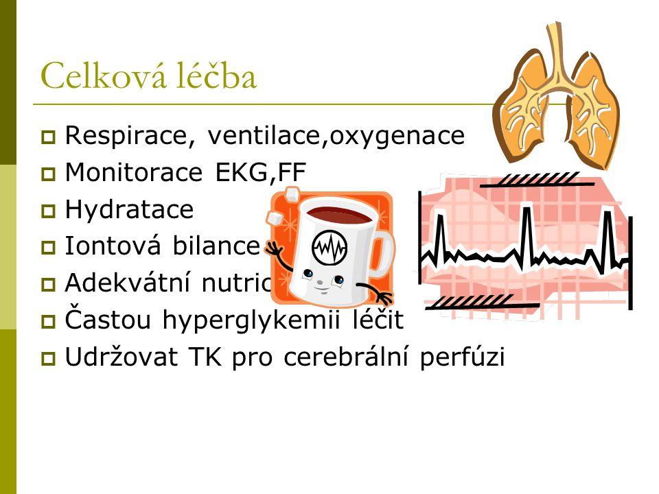 Celková léčba  Respirace, ventilace,oxygenace  Monitorace EKG,FF  Hydratace  Iontová bilance  Adekvátní nutrice  Častou hyperglykemii léčit  Ud