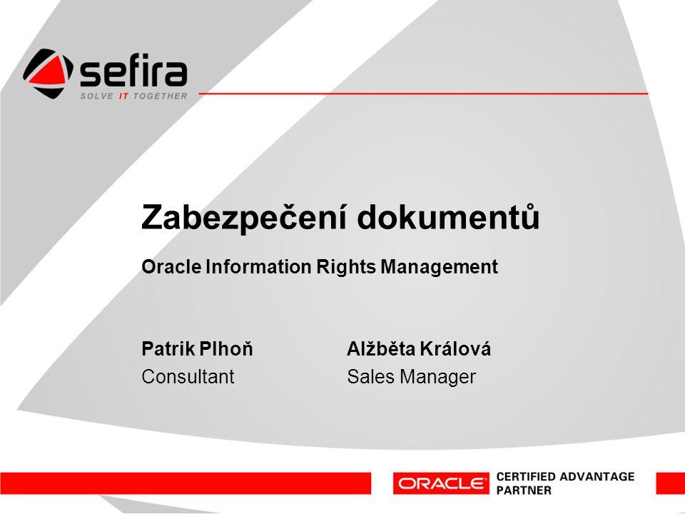 Zabezpečení dokumentů Oracle Information Rights Management Patrik Plhoň Alžběta Králová ConsultantSales Manager