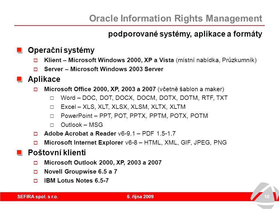 6. října 200910SEFIRA spol. s r.o. podporované systémy, aplikace a formáty Operační systémy  Klient – Microsoft Windows 2000, XP a Vista (místní nabí