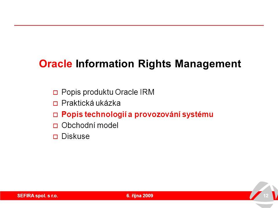 6. října 200912SEFIRA spol. s r.o. Oracle Information Rights Management  Popis produktu Oracle IRM  Praktická ukázka  Popis technologií a provozová