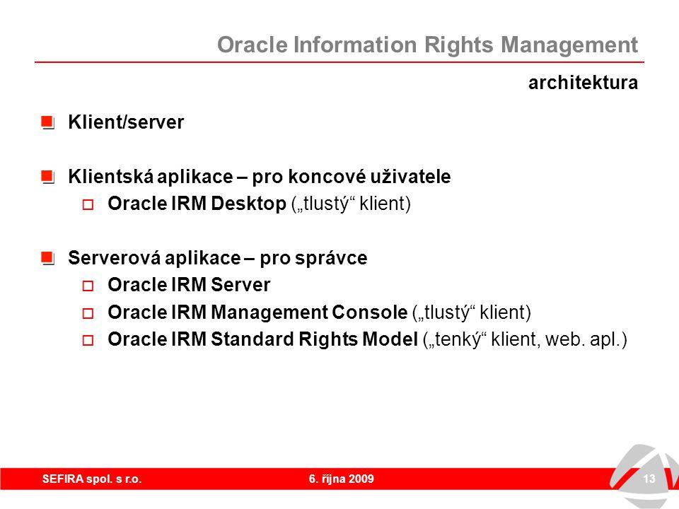 """6. října 200913SEFIRA spol. s r.o. architektura Klient/server Klientská aplikace – pro koncové uživatele  Oracle IRM Desktop (""""tlustý"""" klient) Server"""