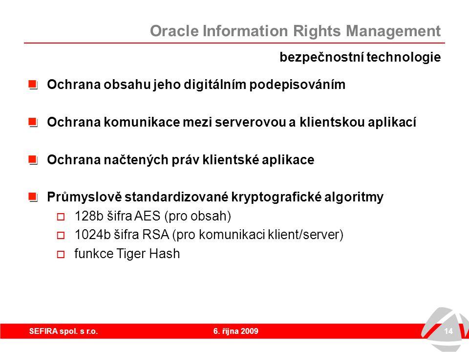 6. října 200914SEFIRA spol. s r.o. bezpečnostní technologie Ochrana obsahu jeho digitálním podepisováním Ochrana komunikace mezi serverovou a klientsk