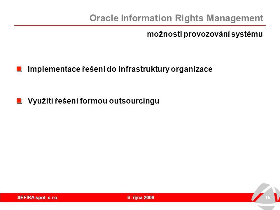 6. října 200915SEFIRA spol. s r.o. Implementace řešení do infrastruktury organizace Využití řešení formou outsourcingu možnosti provozování systému Or