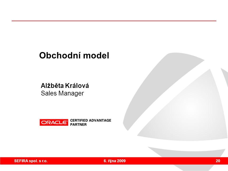 6. října 200920SEFIRA spol. s r.o. Obchodní model Alžběta Králová Sales Manager