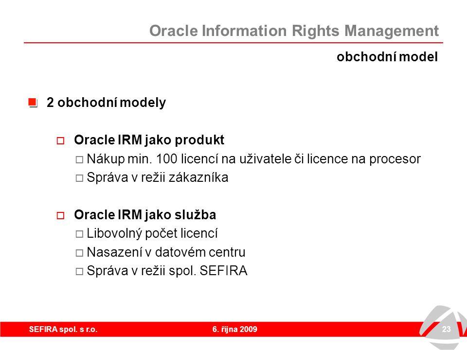 6. října 200923SEFIRA spol. s r.o. 2 obchodní modely  Oracle IRM jako produkt  Nákup min. 100 licencí na uživatele či licence na procesor  Správa v