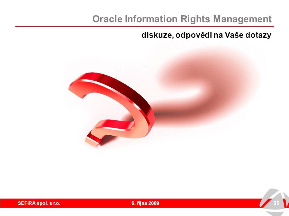 6. října 200925SEFIRA spol. s r.o. diskuze, odpovědi na Vaše dotazy Oracle Information Rights Management