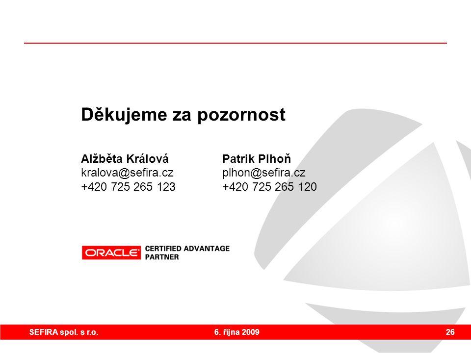 6. října 200926SEFIRA spol. s r.o. Děkujeme za pozornost Alžběta KrálováPatrik Plhoň kralova@sefira.czplhon@sefira.cz +420 725 265 123+420 725 265 120