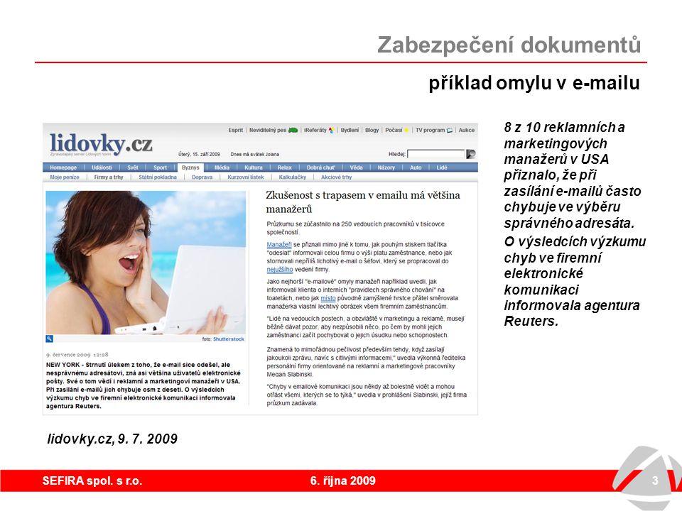 6. října 20093SEFIRA spol. s r.o. příklad omylu v e-mailu Zabezpečení dokumentů lidovky.cz, 9. 7. 2009 8 z 10 reklamních a marketingových manažerů v U