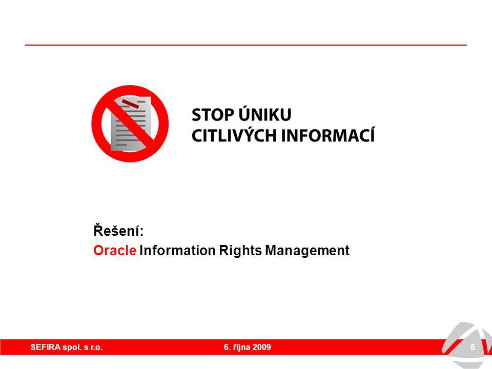 6. října 20095SEFIRA spol. s r.o. Řešení: Oracle Information Rights Management