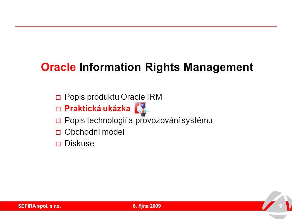 6. října 20099SEFIRA spol. s r.o. Oracle Information Rights Management  Popis produktu Oracle IRM  Praktická ukázka  Popis technologií a provozován