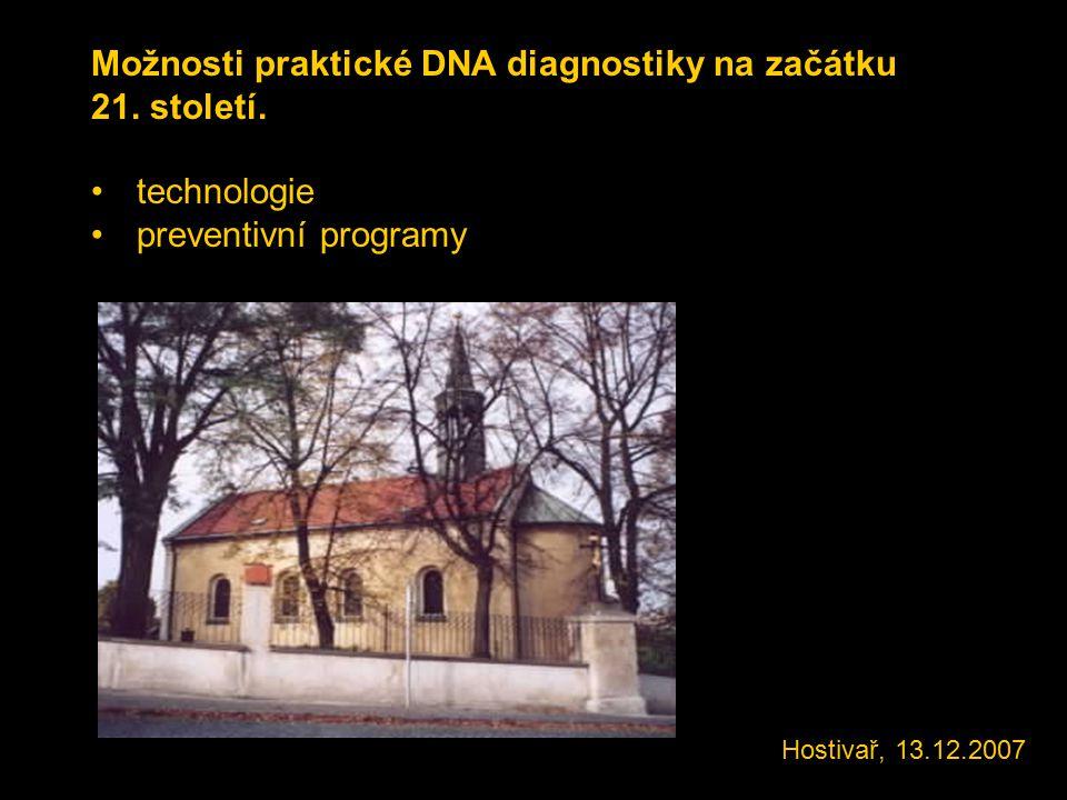 Možnosti praktické DNA diagnostiky na začátku 21. století. technologie preventivní programy Hostivař, 13.12.2007