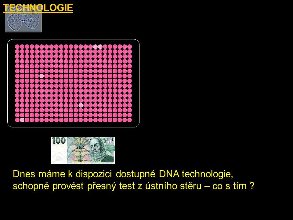 Dnes máme k dispozici dostupné DNA technologie, schopné provést přesný test z ústního stěru – co s tím ?