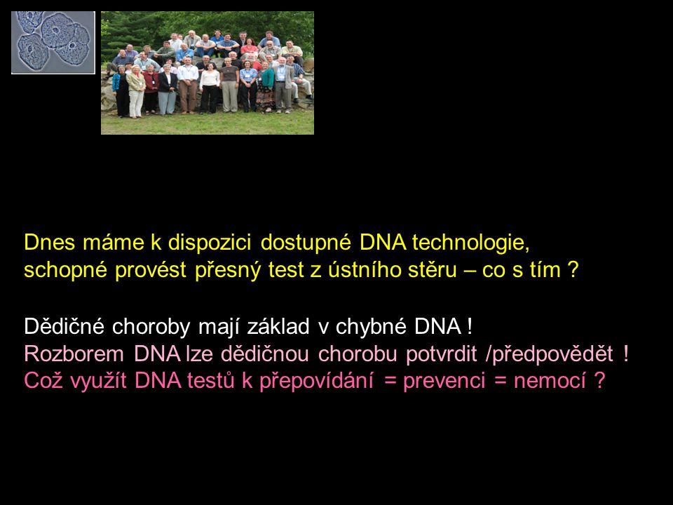 Dědičné choroby mají základ v chybné DNA ! Rozborem DNA lze dědičnou chorobu potvrdit /předpovědět ! Což využít DNA testů k přepovídání = prevenci = n