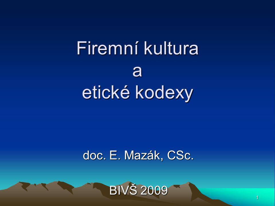 1 Firemní kultura a etické kodexy doc. E. Mazák, CSc. BIVŠ 2009