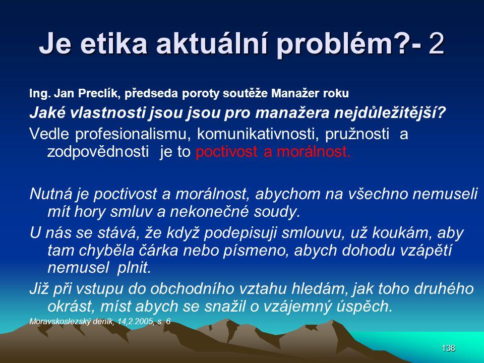 138 Je etika aktuální problém?- 2 Ing. Jan Preclík, předseda poroty soutěže Manažer roku Jaké vlastnosti jsou jsou pro manažera nejdůležitější? Vedle