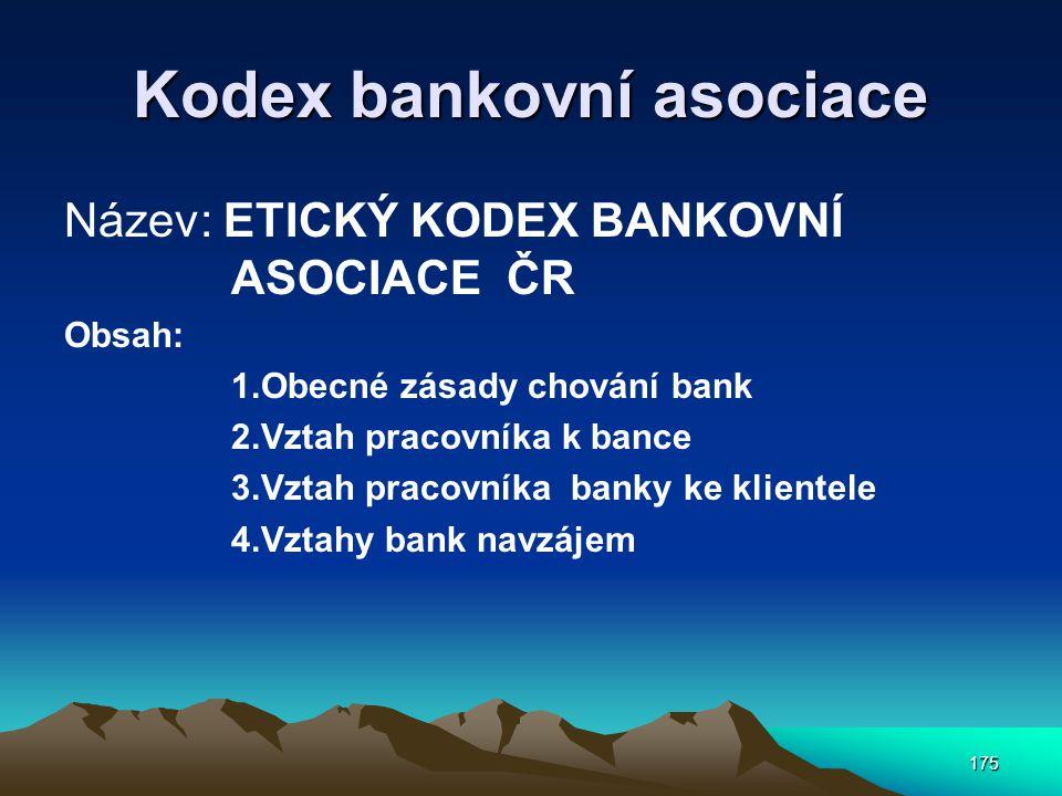 175 Kodex bankovní asociace Název: ETICKÝ KODEX BANKOVNÍ ASOCIACE ČR Obsah: 1.Obecné zásady chování bank 2.Vztah pracovníka k bance 3.Vztah pracovníka banky ke klientele 4.Vztahy bank navzájem