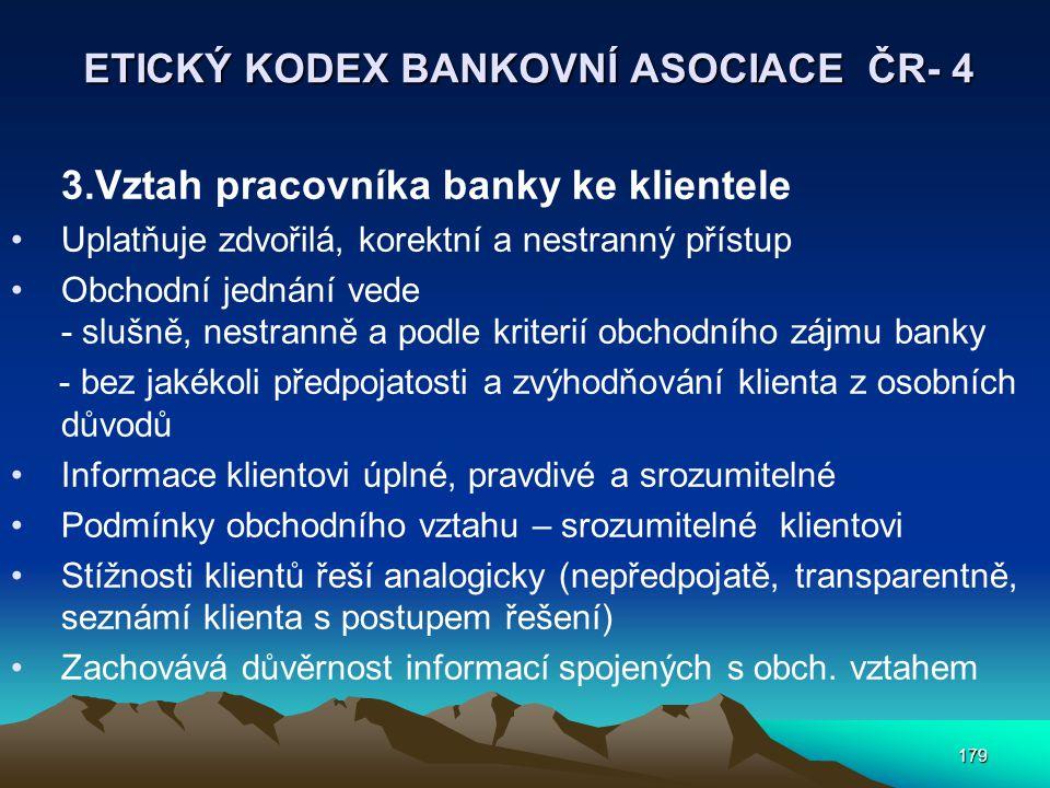 179 ETICKÝ KODEX BANKOVNÍ ASOCIACE ČR- 4 3.Vztah pracovníka banky ke klientele Uplatňuje zdvořilá, korektní a nestranný přístup Obchodní jednání vede
