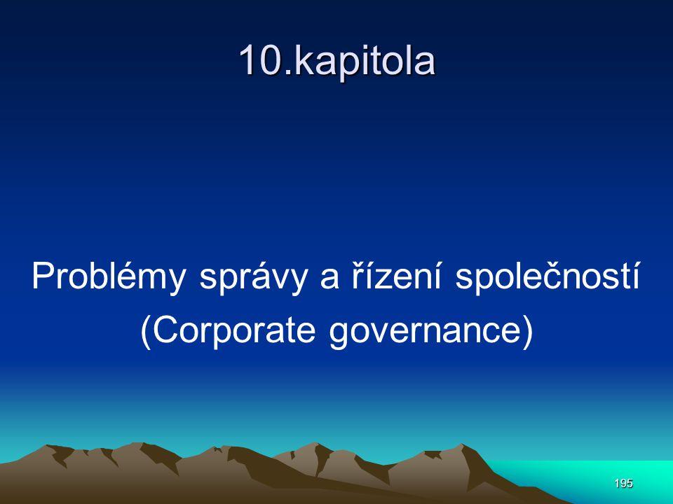 195 10.kapitola Problémy správy a řízení společností (Corporate governance)