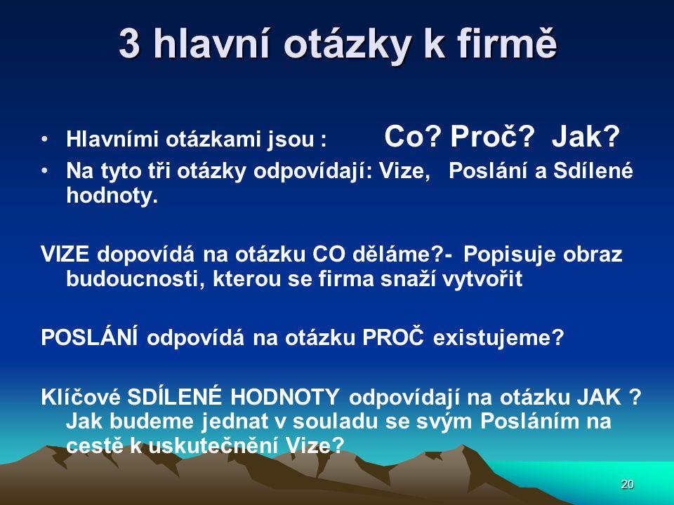 20 3 hlavní otázky k firmě Hlavními otázkami jsou : Co.