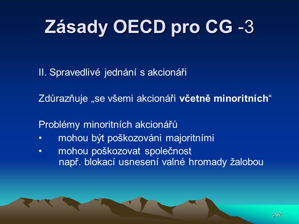 """207 Zásady OECD pro CG -3 II. Spravedlivé jednání s akcionáři Zdůrazňuje """"se všemi akcionáři včetně minoritních"""" Problémy minoritních akcionářů mohou"""
