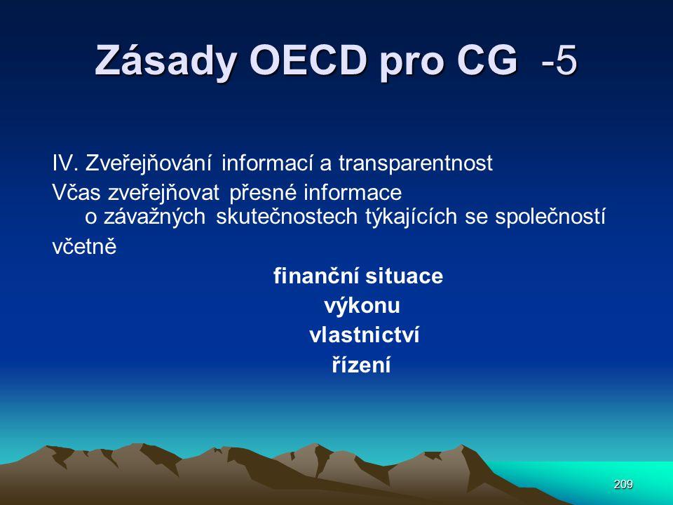 209 Zásady OECD pro CG -5 IV. Zveřejňování informací a transparentnost Včas zveřejňovat přesné informace o závažných skutečnostech týkajících se spole
