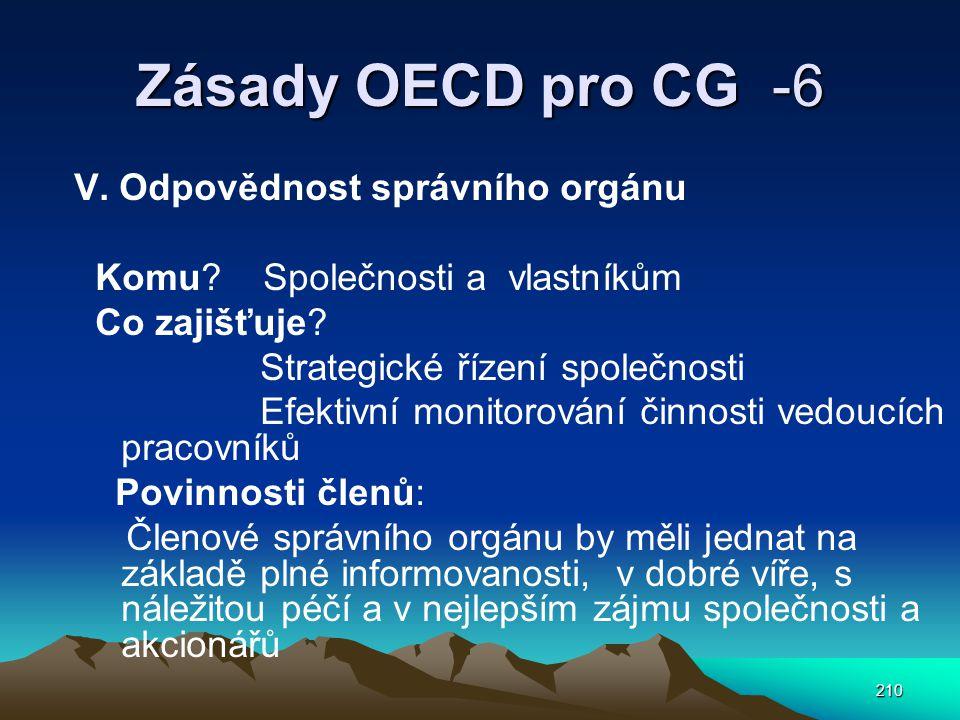 210 Zásady OECD pro CG -6 V. Odpovědnost správního orgánu Komu? Společnosti a vlastníkům Co zajišťuje? Strategické řízení společnosti Efektivní monito