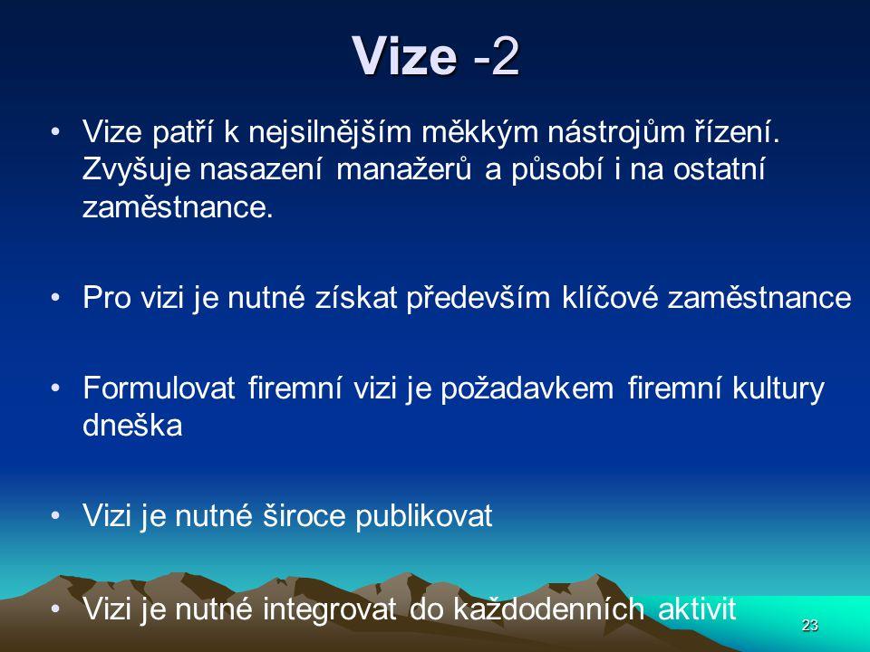23 Vize -2 Vize patří k nejsilnějším měkkým nástrojům řízení. Zvyšuje nasazení manažerů a působí i na ostatní zaměstnance. Pro vizi je nutné získat př
