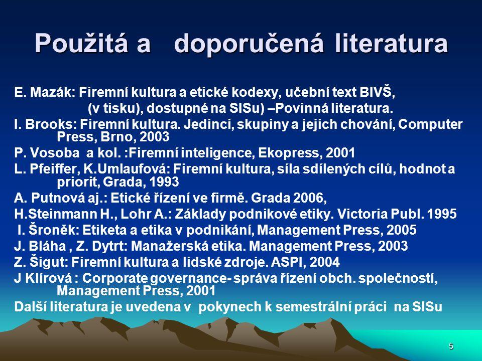 5 Použitá a doporučená literatura E. Mazák: Firemní kultura a etické kodexy, učební text BIVŠ, (v tisku), dostupné na SISu) –Povinná literatura. I. Br