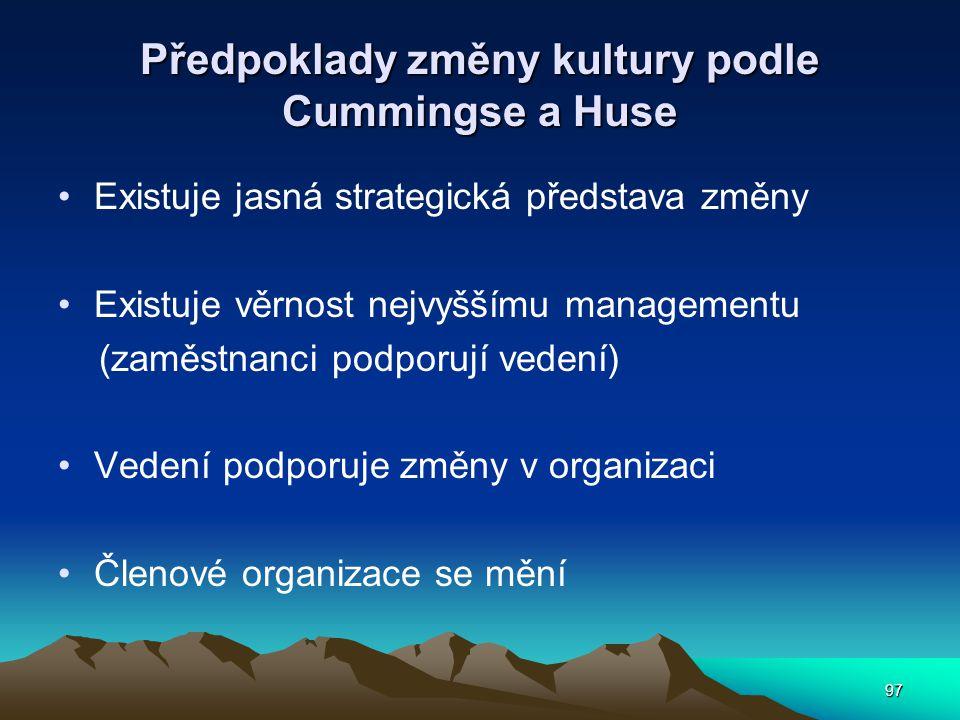 97 Předpoklady změny kultury podle Cummingse a Huse Existuje jasná strategická představa změny Existuje věrnost nejvyššímu managementu (zaměstnanci podporují vedení) Vedení podporuje změny v organizaci Členové organizace se mění