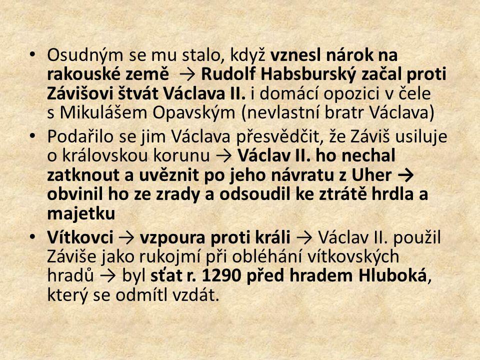 Osudným se mu stalo, když vznesl nárok na rakouské země → Rudolf Habsburský začal proti Závišovi štvát Václava II.