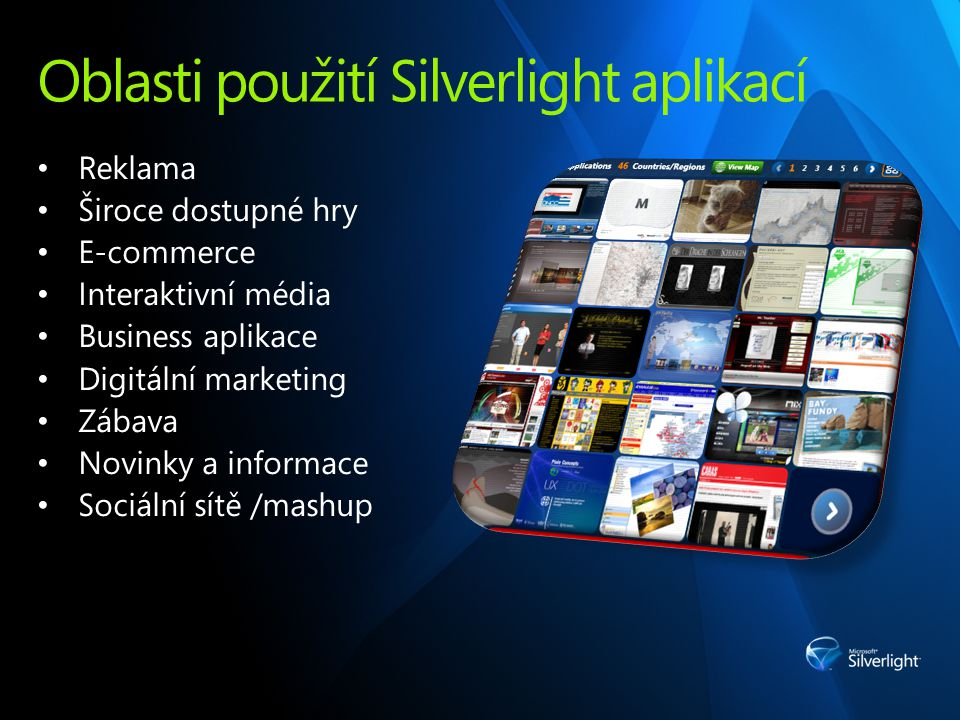 Oblasti použití Silverlight aplikací Reklama Široce dostupné hry E-commerce Interaktivní média Business aplikace Digitální marketing Zábava Novinky a