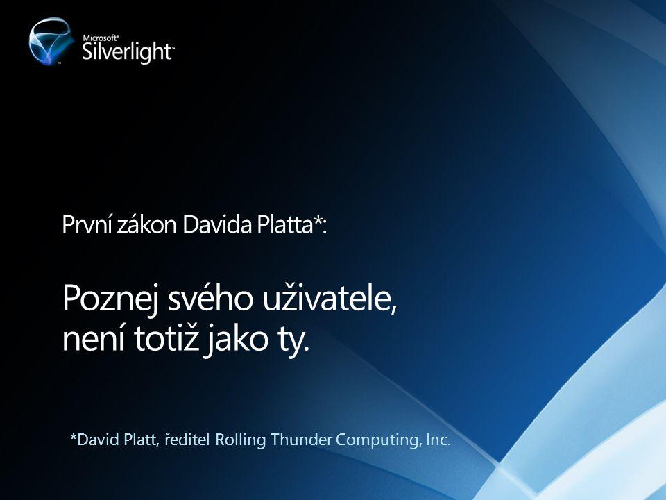 První zákon Davida Platta*: Poznej svého uživatele, není totiž jako ty. *David Platt, ředitel Rolling Thunder Computing, Inc.