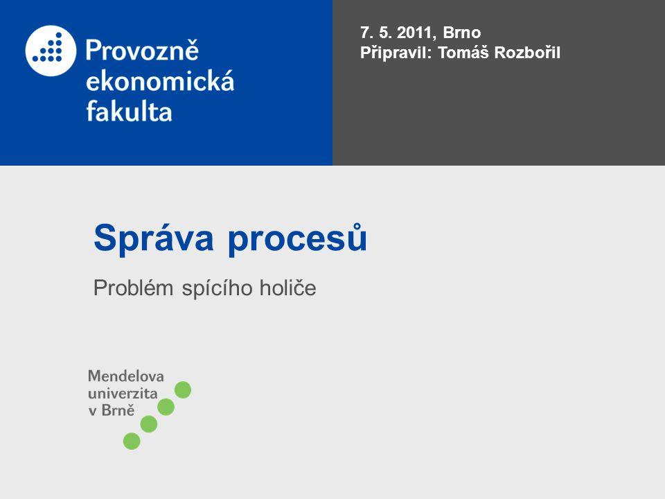 Správa procesů Problém spícího holiče 7. 5. 2011, Brno Připravil: Tomáš Rozbořil