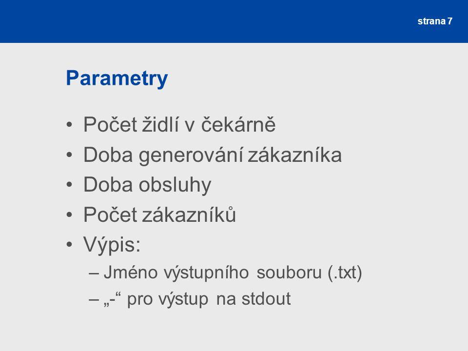 """Parametry Počet židlí v čekárně Doba generování zákazníka Doba obsluhy Počet zákazníků Výpis: –Jméno výstupního souboru (.txt) –""""- pro výstup na stdout strana 7"""