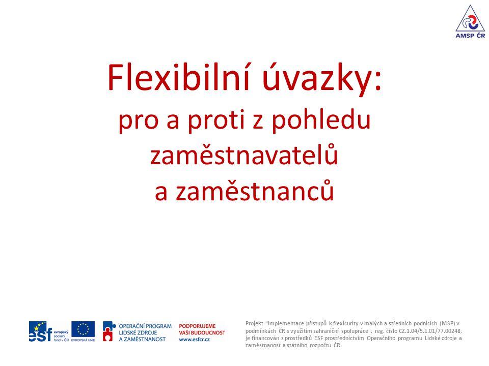 Flexibilní úvazky: pro a proti z pohledu zaměstnavatelů a zaměstnanců Projekt Implementace přístupů k flexicurity v malých a středních podnicích (MSP) v podmínkách ČR s využitím zahraniční spolupráce , reg.