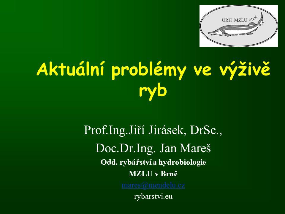 Aktuální problémy ve výživě ryb Prof.Ing.Jiří Jirásek, DrSc., Doc.Dr.Ing.