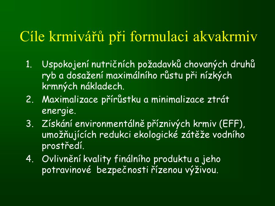 Cíle krmivářů při formulaci akvakrmiv 1.Uspokojení nutričních požadavků chovaných druhů ryb a dosažení maximálního růstu při nízkých krmných nákladech.