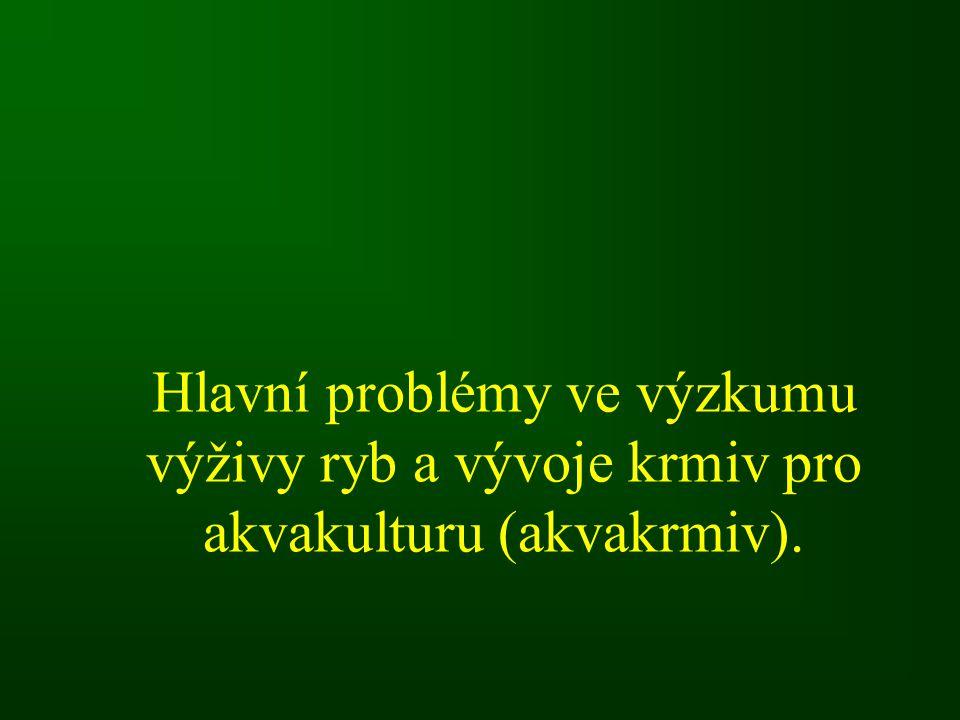 Hlavní problémy ve výzkumu výživy ryb a vývoje krmiv pro akvakulturu (akvakrmiv).