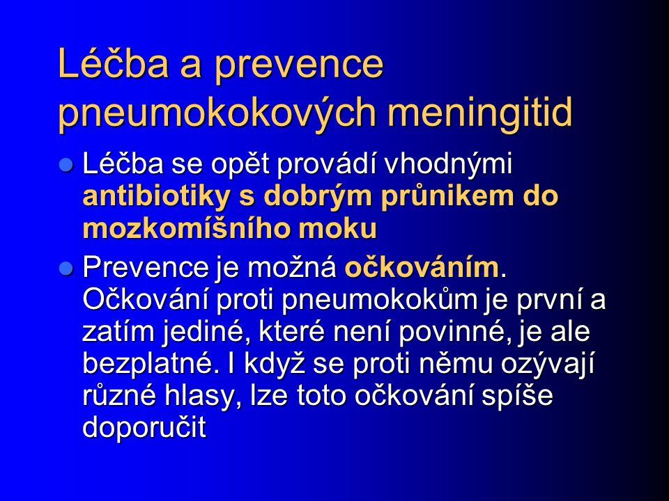 Léčba a prevence pneumokokových meningitid Léčba se opět provádí vhodnými antibiotiky s dobrým průnikem do mozkomíšního moku Léčba se opět provádí vho