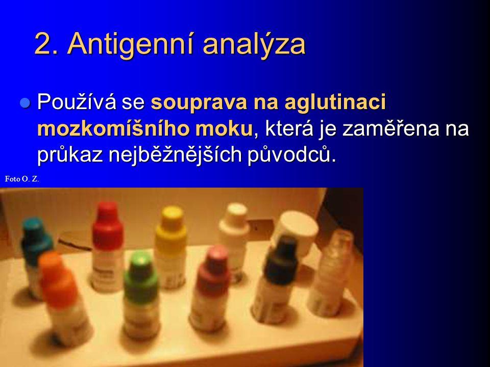 2. Antigenní analýza Používá se souprava na aglutinaci mozkomíšního moku, která je zaměřena na průkaz nejběžnějších původců. Používá se souprava na ag