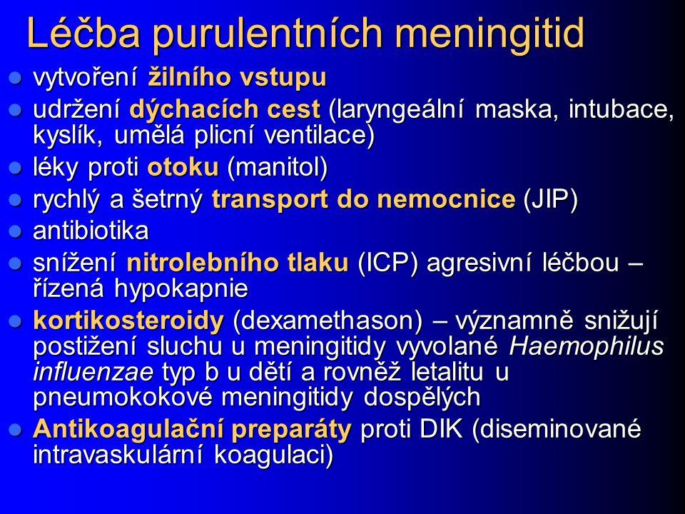Léčba purulentních meningitid vytvoření žilního vstupu vytvoření žilního vstupu udržení dýchacích cest (laryngeální maska, intubace, kyslík, umělá pli