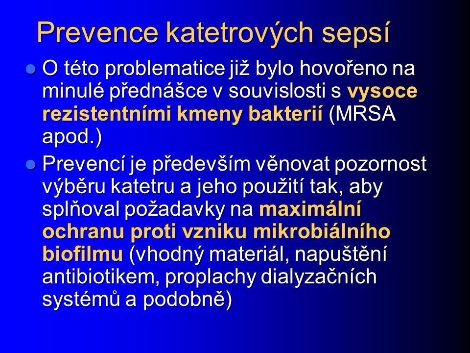 Prevence katetrových sepsí O této problematice již bylo hovořeno na minulé přednášce v souvislosti s vysoce rezistentními kmeny bakterií (MRSA apod.)