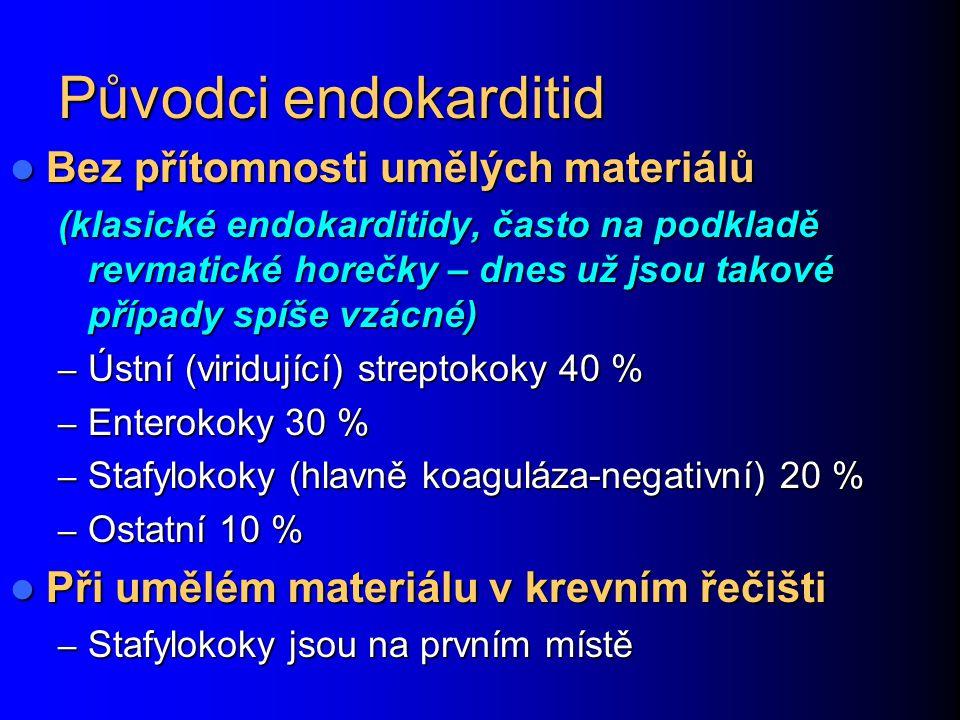 Původci endokarditid Bez přítomnosti umělých materiálů Bez přítomnosti umělých materiálů (klasické endokarditidy, často na podkladě revmatické horečky