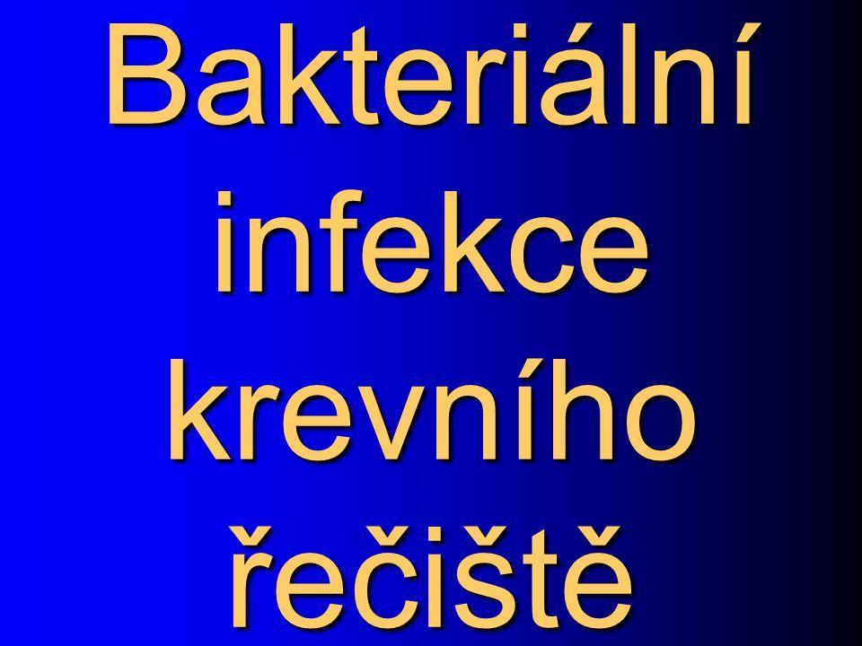 Bakteriální (případně mykotické) infekce krevního řečiště (IKŘ) Sepse postihují krevní řečiště jako takové, zároveň jsou to systémové infekce postihující celý organismus.