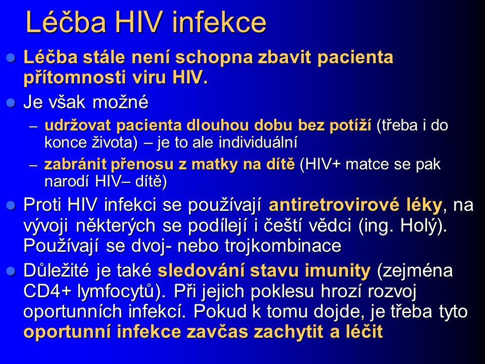 Léčba HIV infekce Léčba stále není schopna zbavit pacienta přítomnosti viru HIV. Léčba stále není schopna zbavit pacienta přítomnosti viru HIV. Je vša